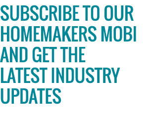 SUBSCRIBE TO OUR homemakers mobi AND GET THE LATEST INDUSTRY UPDATES
